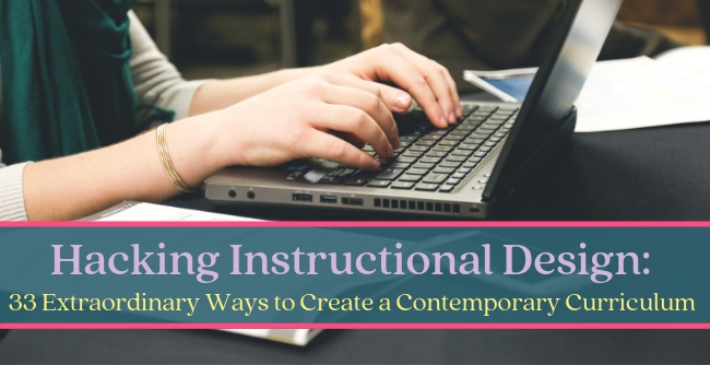 How to help bring your curriculum into the 21st century. 33 ways to design a contemporary instruction for learners.